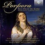 Porpora, Nicola : Alle Figlie Del Coro, Choeurs de Femmes de la Venise Baroque