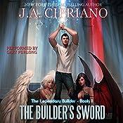 The Builder's Sword: The Legendary Builder, Book 1   J.A. Cipriano