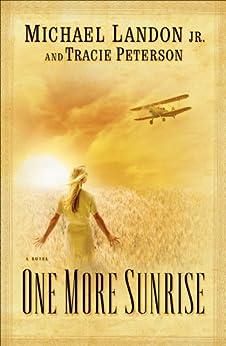 One More Sunrise by [Landon Jr., Michael, Tracie Peterson]