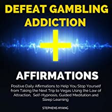 Defeat Gambling Addiction Affirmations: Positive Daily Affirmations to Help You Stop Yourself from Taking the Next Trip to Vegas Using the Law of Attraction, Self-Hypnosis, Guided Meditation Discours Auteur(s) : Stephens Hyang Narrateur(s) : Susan Smith