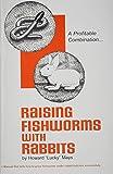 Raising Fishworms with Rabbits, Howard L. Mays, 091411610X