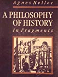A Philosophy of History in Fragments, Heller, Agnes, 0631187561