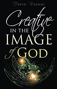 Creative in the Image of God by [Baroni, David]