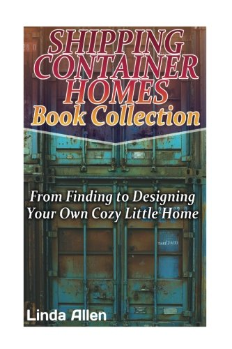 Shipping Container Homes Book Collection From Finding To