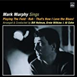 Mark Murphy Sings. Playing The Field / Rah / That s How I Love the Blues! Arranged & Conducted by Bill Holman, Ernie Wilkins & Al Cohn