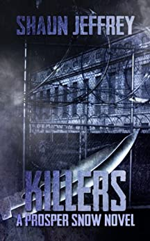 Killers (A Prosper Snow novel, Book 2) by [Jeffrey, Shaun]