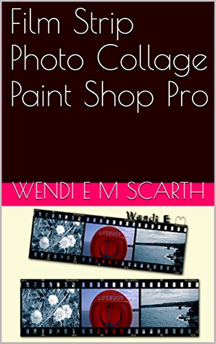 Film Strip Photo Collage Paint Shop Pro (Paint Shop Pro Made Easy by Wendi E M Scarth Book 43)