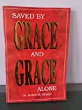 img - for Saved By Grace and Grace Alone book / textbook / text book