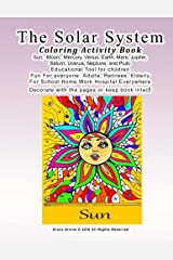 The Solar System  Coloring Activity Book Sun,  Moon,  Mercury, Venus, Earth, Mars, Jupiter,  Saturn, Uranus, Neptune, and Pluto Educational Tool for ... Decorate with the pages or keep book intact Paperback