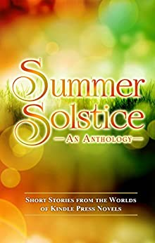 Summer Solstice: Short Stories from the Worlds of KP Novels (Kindle Press Anthologies Book 3) by [Cole, Lincoln, Ryker, Jada, Tate, Kristy, Kelly, Kathryn, Hughes, Michelle, Cole, Louise, Stradling, Rita, Ward, Jacqueline, Revellian, Lexi]