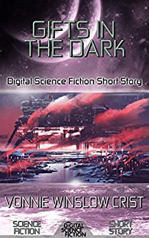 Gifts in the Dark: Digital Science Fiction Short Story (DigitalFictionPub.com Science Fiction Short Stories) by [Crist, Vonnie Winslow, Fiction, Digital]
