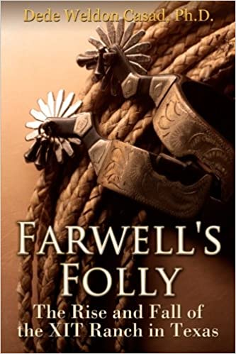 Farwells Folly: The Rise and Fall of the XIT Ranch in Texas