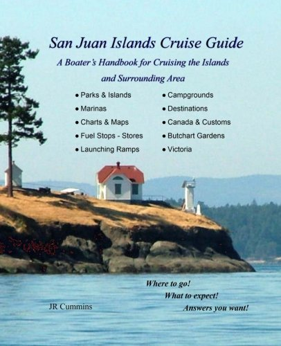 San Juan Islands Cruise Guide: Boater's Handbook for Cruising the Islands and Surrounding area by CreateSpace Independent Publishing Platform