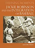 img - for Jackie Robinson and the Integration of Baseball (Defining Moments) book / textbook / text book