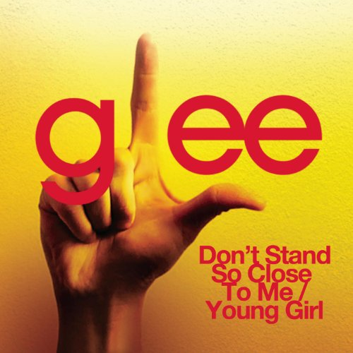 Don't Stand So Close To Me / Young Girl (Glee Cast Version)
