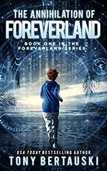 The Annihilation of Foreverland: A Science Fiction Thriller by [Bertauski, Tony]
