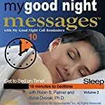 My Good Night Messages (TM) Safe and Sound Sleep Solutions with My Good Night Calls (TM) Bedtime Reminders - Volume 2: Sleep Well Every Night with Research-Based Bedtime Messages From a Psychoneurologist and an Inventor | Robin B. Palmer,Dr. Sylva Dvorak