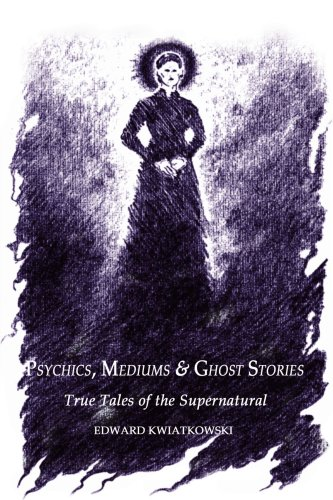 Download Psychics, Mediums & Ghost Stories: True Tales of the Supernatural ebook