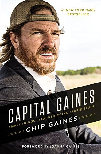 Capital Gaines: Smart Things I Learned Doing Stupid Stuff by [Gaines, Chip]