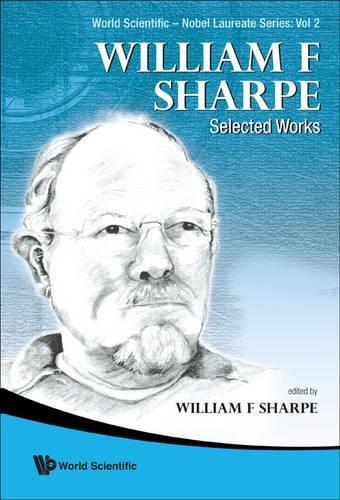 William F. Sharpe: Selected Works (World Scientific--Nobel Laureate) (William F Sharpe)