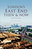 London's East End Then & Now (Then & Now (History Press)) by Steve Lewis published by The History Press Ltd (2012)