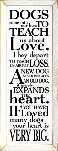 Sawdust City Wooden Sign: Dogs Come into Our Lives to Teach us About Love. They Depart to Teach us About Loss. A New Dog Never Replaces an Old Dog, it Merely expands The Heart. (Cottage White) -
