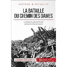 La bataille du Chemin des Dames: La défaite du général Nivelle pendant la Grande Guerre (Grandes Batailles t. 39) (French Edition)