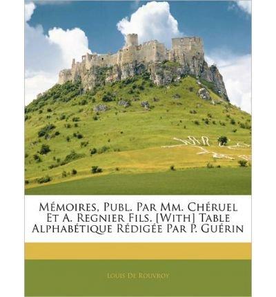 Read Online M Moires, Publ. Par MM. Ch Ruel Et A. Regnier Fils. [With] Table Alphab Tique R Dig E Par P. Gu Rin (Paperback)(French) - Common ebook