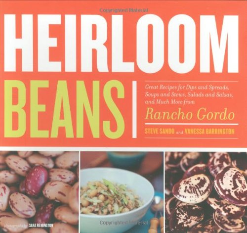 Heirloom Beans: Great Recipes for Dips and Spreads, Soups and Stews, Salads and...