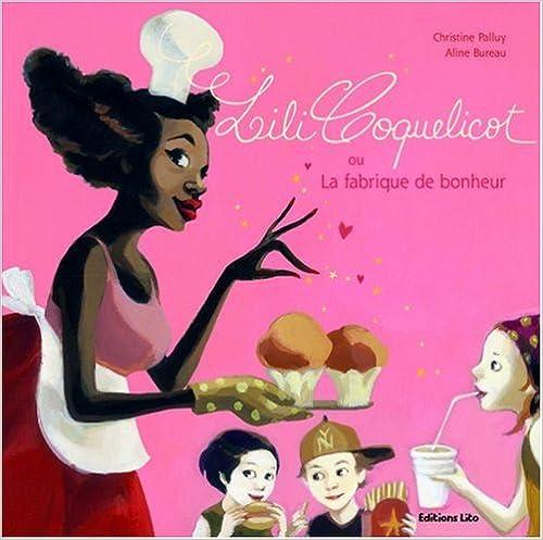 En ligne téléchargement Lili Coquelicot : Ou La fabrique de bonheur - dès 4 ans ( périmé ) pdf, epub