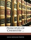 Principles of Chemistry, John Addison Porter, 1144725062