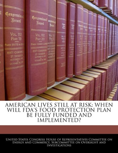 American Lives Still At Risk: When Will Fda's Food Protection Plan Be Fully Funded And Implemented? ebook