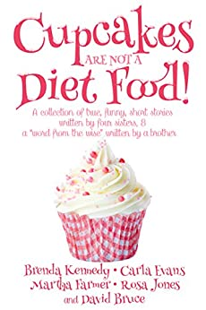 Cupcakes Are Not a Diet Food (Another Round of Laughter Book 1) by [Bruce, David, Jones, Rosa, Farmer, Martha, Evans, Carla, Kennedy, Brenda]