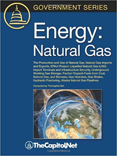Energy: Natural Gas: The Production and Use of Natural Gas, Natural Gas Imports and Exports, Epact Project, Liquefied Natural