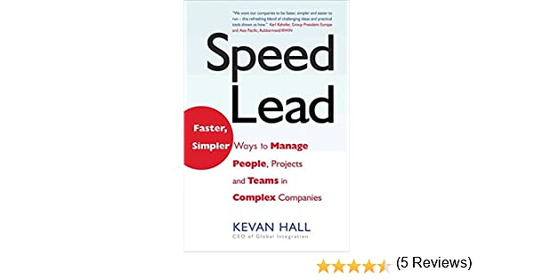 Speed Lead: Faster, Simpler Ways to Manage People, Projects and ...
