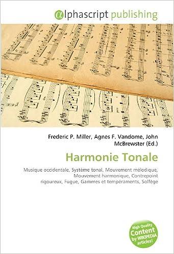 Livre gratuits Harmonie Tonale: Musique occidentale, Système tonal, Mouvement mélodique, Mouvement harmonique, Contrepoint rigoureux, Fugue, Gammes et tempéraments, Solfège epub, pdf