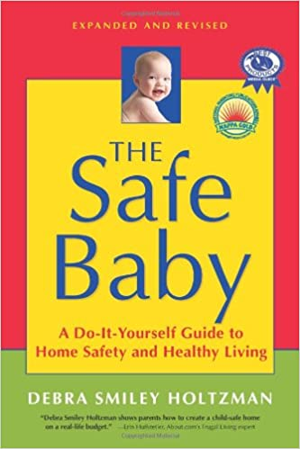 The safe baby expanded and revised a do it yourself guide to home the safe baby expanded and revised a do it yourself guide to home safety and healthy living debra smiley holtzman 9781591810858 amazon books solutioingenieria Images