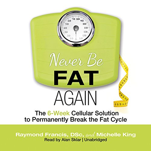 Never Be Fat Again: The 6-Week Cellular Solution to Permanently Break the Fat Cycle Audiobook [Free Download by Trial] thumbnail