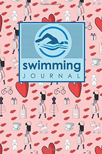 Read Online Swimming Journal: Swim Training Book, Swimming Tracker, Swimming Log, Swim Log Book, Cute Paris Cover (Volume 16) pdf