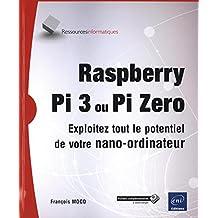 Raspberry Pi 3 ou Pi Zero - Exploitez tout le potentiel de votre