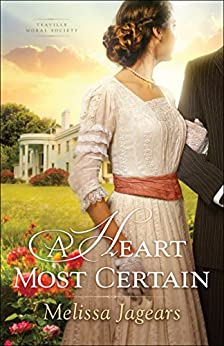 A Heart Most Certain (Teaville Moral Society Book #1) by [Jagears, Melissa]