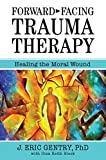 img - for Forward-Facing Trauma Therapy: Healing the Moral Wound book / textbook / text book