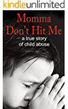 Momma, Don't Hit Me!: A True Story of Child Abuse (Shannon's NH Diaries Book 1)