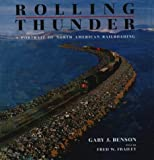 Rolling Thunder: Portrait of North American Railroading by Gary J. Benson (1992-04-15)