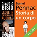 Storia di un corpo Audiobook by Daniel Pennac Narrated by Claudio Bisio