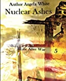 Nuclear Ashes: Book 5: Life After War (Volume 5)