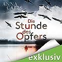 Die Stunde des Opfers Hörbuch von Anna Carls Gesprochen von: Cornelia Dörr