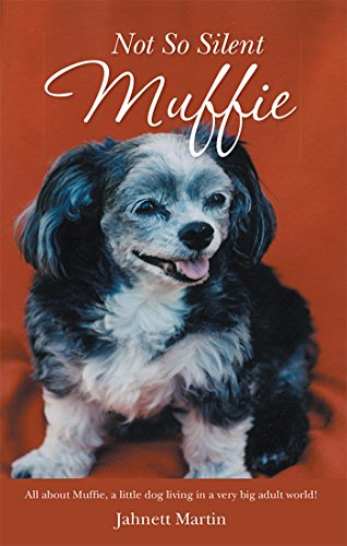 Not so Silent Muffie: All About Muffie, a Little Dog Living in a Very Big Adult World!