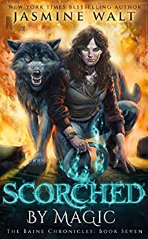 Scorched by Magic (The Baine Chronicles Book 7) by [Walt, Jasmine]