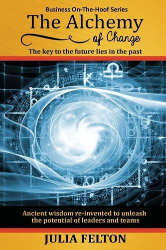 The Alchemy of Change: The key to the future lies in the past (Business On-The-Hoof Series)